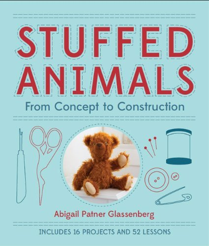 Abigail Patner Glassenberg Stuffed Animals From Concept To Construction