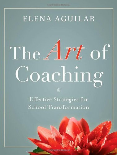 Elena Aguilar The Art Of Coaching Effective Strategies For School Transformation