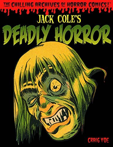 Jack Cole Jack Cole's Deadly Horror Volume 4 The Chilling Archives Of Horror Comics!