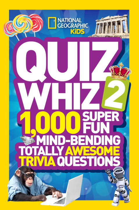 National Geographic Quiz Whiz 2 1 000 Super Fun Mind Bending Totally Awesome Triv