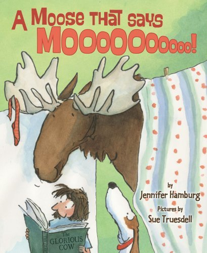 Jennifer Hamburg A Moose That Says Moo