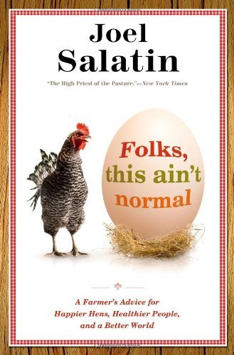 Joel Salatin Folks This Ain't Normal A Farmer's Advice For Happier Hens Healthier Peo