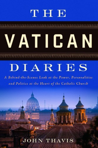 John Thavis The Vatican Diaries A Behind The Scenes Look At The Power Personalit