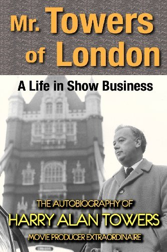 Harry Alan Towers Mr. Towers Of London A Life In Show Business