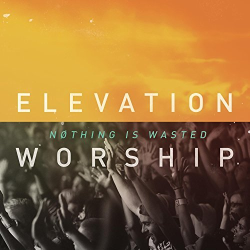 Elevation Worship Nothing Is Wasted