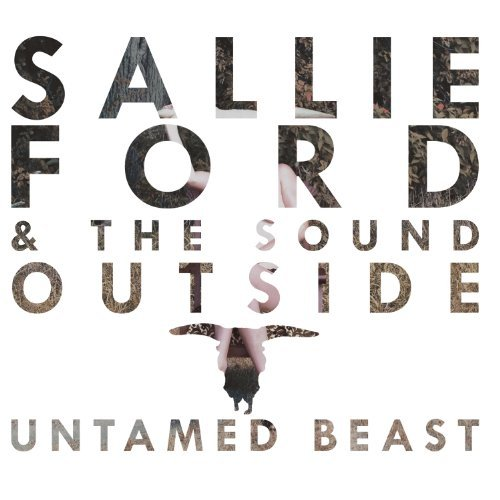 Sallie & The Sound Outsid Ford Untamed Beast Explicit Version
