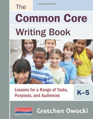 Gretchen Owocki The Common Core Writing Book K 5 Lessons For A Range Of Tasks Purposes And Audie