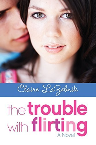 Claire Lazebnik The Trouble With Flirting