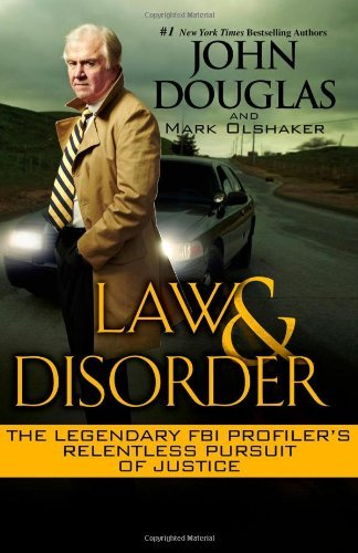 John Douglas Law & Disorder The Legendary Fbi Profiler's Relentless Pursuit O