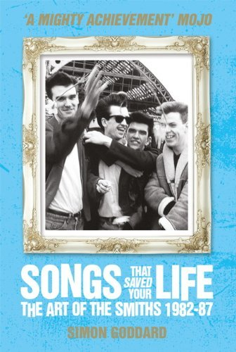 Simon Goddard Songs That Saved Your Life The Art Of The Smiths 1982 87