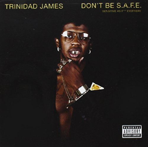Trinidad James Don't Be S.A.F.E. Explicit Version