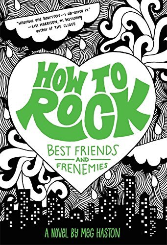 Meg Haston How To Rock Best Friends And Frenemies