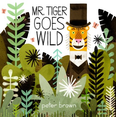 Peter Brown Mr. Tiger Goes Wild