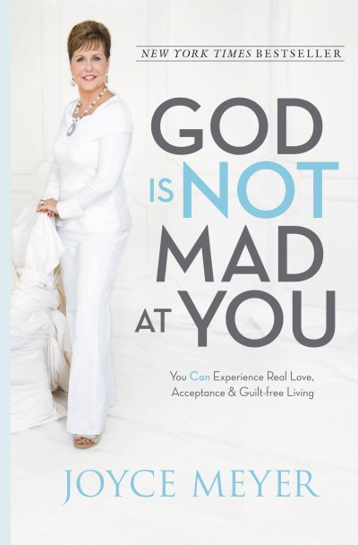 Joyce Meyer God Is Not Mad At You You Can Experience Real Love Acceptance & Guilt