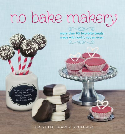 Cristina Suarez Krumsick No Bake Makery More Than 80 Two Bite Treats Made With Lovin' No