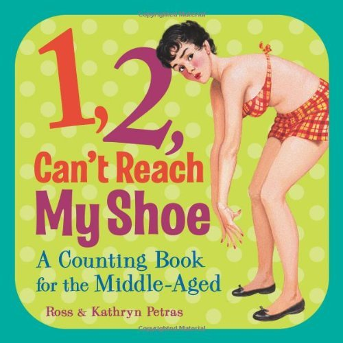 Ross Petras 1 2 Can't Reach My Shoe A Counting Book For The Middle Aged