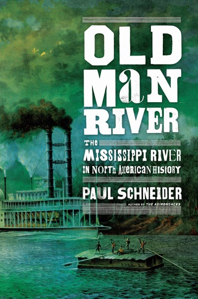 Paul Schneider Old Man River The Mississippi River In North American History