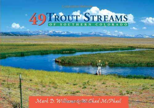 W. Chad Mcphail 49 Trout Streams Of Southern Colorado