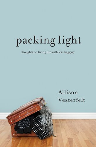 Allison Vesterfelt Packing Light Thoughts On Living Life With Less Baggage