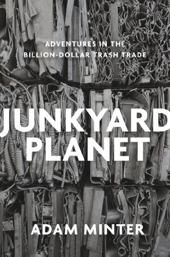 Adam Minter Junkyard Planet Travels In The Billion Dollar Trash Trade