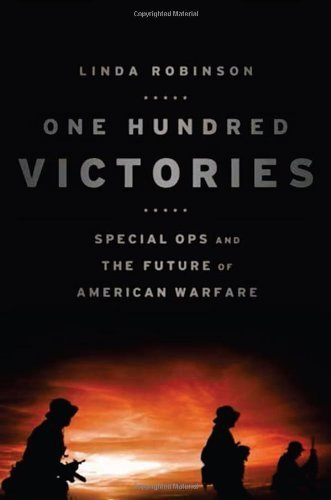 Linda Robinson One Hundred Victories Special Ops And The Future Of American Warfare
