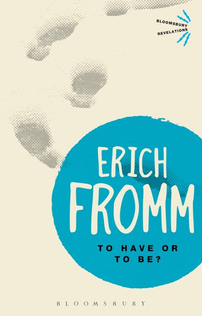 Erich Fromm To Have Or To Be?