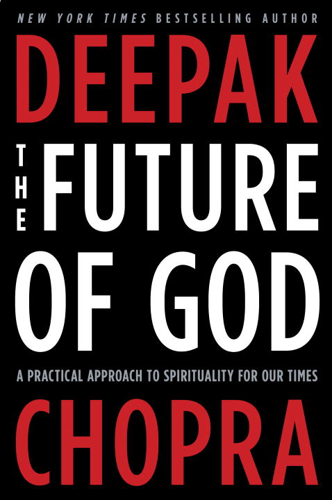 Deepak Chopra The Future Of God A Practical Approach To Spirituality For Our Time