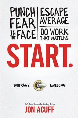Jon Acuff Start. Punch Fear In The Face Escape Average And Do Wo