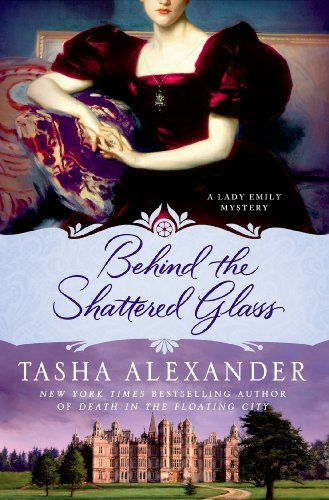 Tasha Alexander Behind The Shattered Glass A Lady Emily Mystery