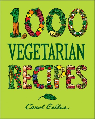 Carol Gelles 1 000 Vegetarian Recipes