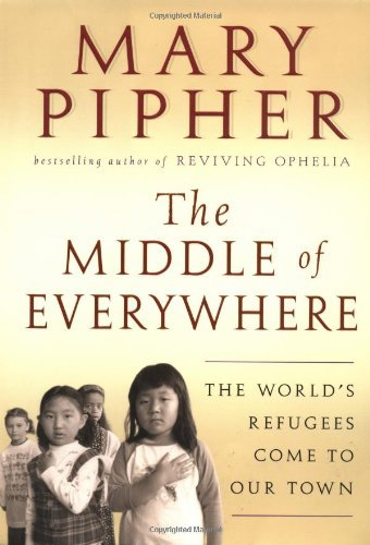 Mary Pipher The Middle Of Everywhere The World's Refugees Com