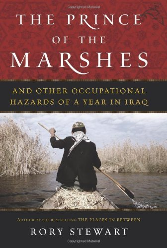 Rory Stewart Prince Of The Marshes The And Other Occupational Hazards Of A Year In Iraq