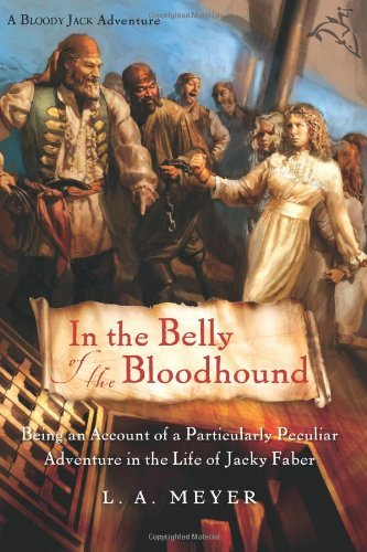 L. A. Meyer In The Belly Of The Bloodhound Being An Account Of A Particularly Peculiar Adven