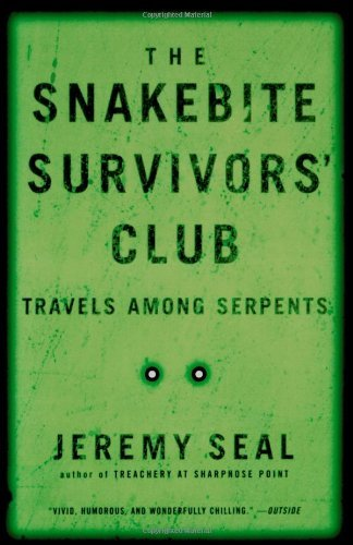 Jeremy Seal The Snakebite Survivors' Club Travels Among Serpents