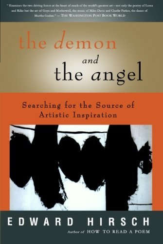 Edward Hirsch The Demon And The Angel Searching For The Source Of Artistic Inspiration