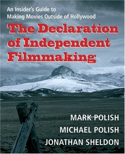 Polish Mark Declaration Of Independent Filmmaking The An Insider's Guide To Making Movies Outside Of Ho