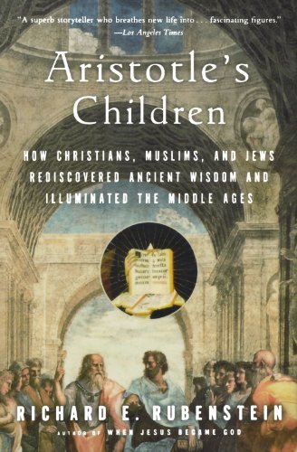 Richard E. Rubenstein Aristotle's Children How Christians Muslims And Jews Rediscovered An