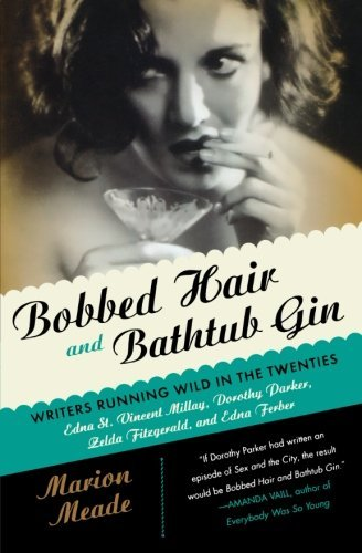 Marion Meade Bobbed Hair And Bathtub Gin Writers Running Wild In The Twenties