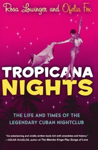 Rosa Lowinger Tropicana Nights The Life And Times Of The Legendary Cuban Nightcl