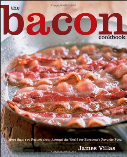 James Villas The Bacon Cookbook More Than 150 Recipes From Around The World For E