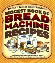 Better Homes And Gardens Biggest Book Of Bread Machine Recipes
