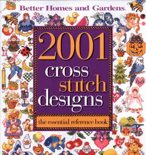 Better Homes And Gardens 2001 Cross Stitch Designs The Essential Reference Book