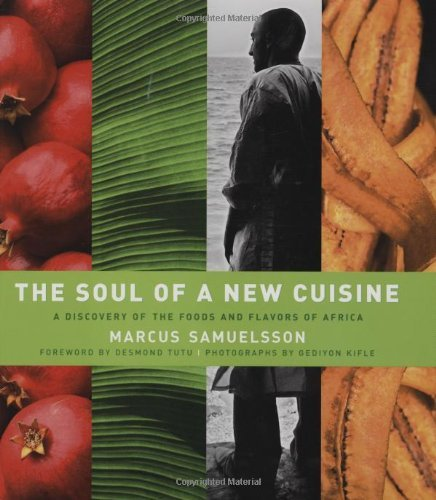 Marcus Samuelsson The Soul Of A New Cuisine A Discovery Of The Foods And Flavors Of Africa