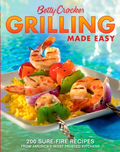 Betty Crocker Betty Crocker Grilling Made Easy 200 Sure Fire Recipes From America's Most Trusted 0002 Edition;