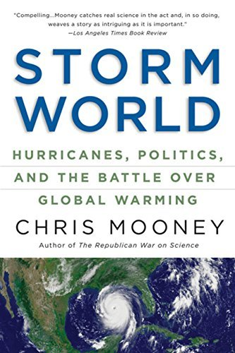 Chris Mooney Storm World Hurricanes Politics And The Battle Over Global Revised