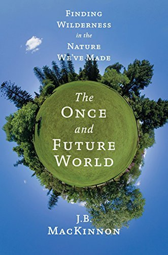 J. B. Mackinnon The Once And Future World Nature As It Was As It Is As It Could Be