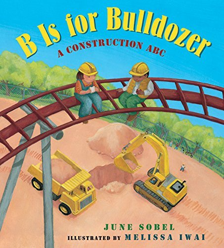 June Sobel B Is For Bulldozer A Construction Abc