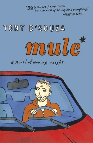Tony D'souza Mule A Novel Of Moving Weight