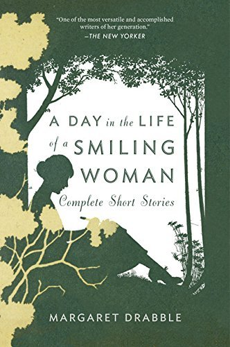 Margaret Drabble A Day In The Life Of A Smiling Woman Complete Short Stories