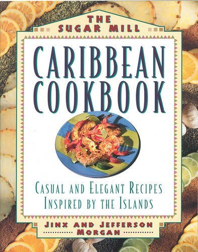 Jinx Morgan The Sugar Mill Caribbean Cookbook Casual And Elegan Recipes Inspired By The Islands